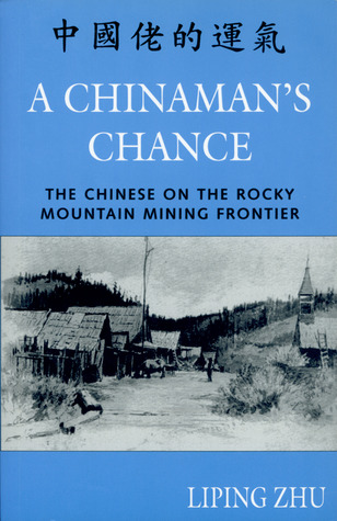 A Chinaman's Chance: The Chinese on the Rocky Mountain Mining Frontier