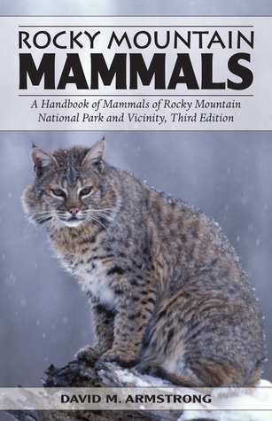 Rocky Mountain Mammals: A Handbook of Mammals of Rocky Mountain National Park and Vicinity, Third Edition