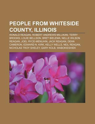 People from Whiteside County, Illinois: Ronald Reagan, Robert Andrews Millikan, Terry Brooks, Louie Bellson, Bret Bielema, Nelle Wilson Reagan
