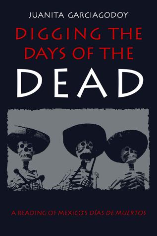 Digging the Days of the Dead by Juanita Garciagodoy