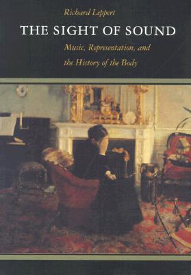 The Sight of Sound: Music, Representation, and the History of the Body