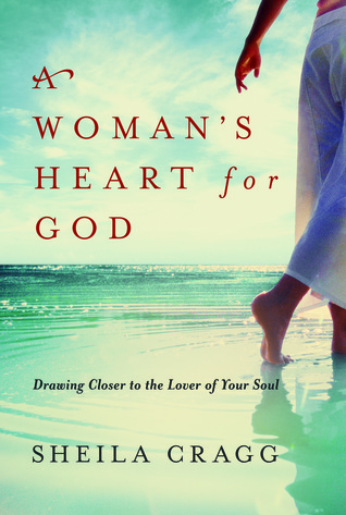A Womans Heart for God: Drawing Closer to the Lover of Your Soul