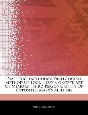 Articles on Dialectic, Including: Dialectician, Method of Loci, Fuzzy Concept, Art of Memory, Third Persona, Unity of Opposites, Marx's Method