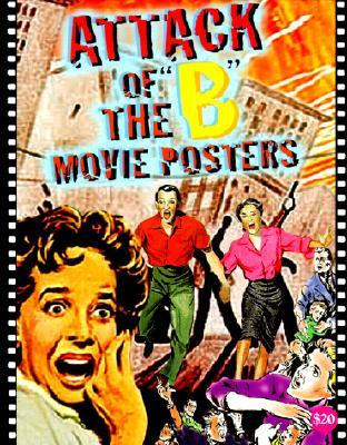 Attack of the 'b' Movie Posters: The Illustrated H...