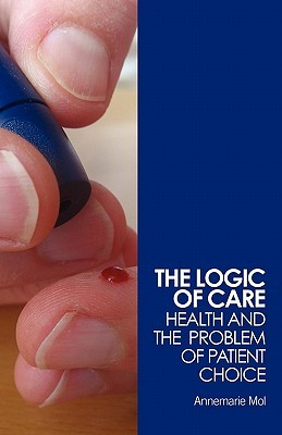 The Logic of Care: Health and the Problem of Patient Choice