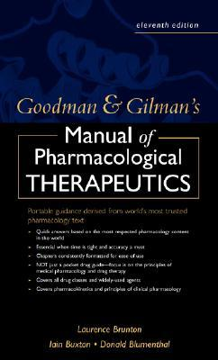 Goodman and Gilman's Manual of Pharmacology and Therapeutics: Portable Guidance from the World's Most Trusted Textbook of Pharmacology