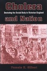 Cholera and Nation: Doctoring the Social Body in Victorian England