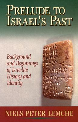 Prelude to Israel's Past: Background and Beginnings of Israelite History and Identity