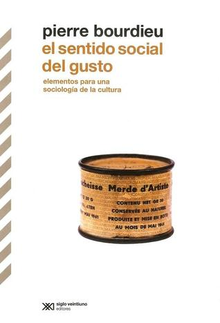 El sentido social del gusto: Elementos para una sociología de la cultura