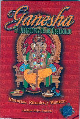Ganesha el Destructor de Obstaculos: Historias, Simbolismo y Rituales