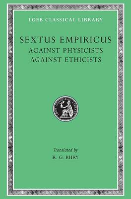 Sextus Empiricus: Against the Physicists. Against the Ethicists. (Loeb Classical Library No. 311)