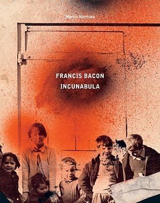 Francis Bacon: Incunabula