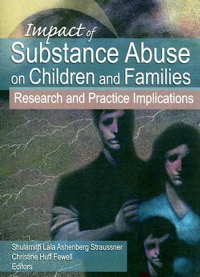 impact-of-substance-abuse-on-children-and-families-research-and-practice-implications