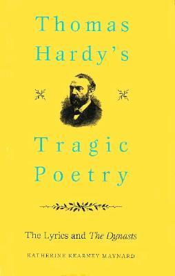 "Thomas Hardy's Tragic Poetry: The Lyrics and ""The Dynasts"""