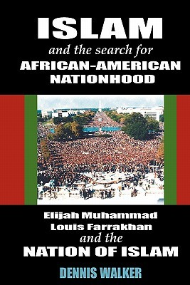 islam-and-the-search-for-african-american-nationhood-elijah-muhammad-louis-farrakhan-and-the-nation-of-islam