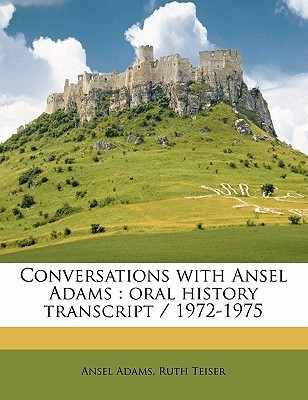 Conversations with Ansel Adams: Oral History Transcript / 1972-1975