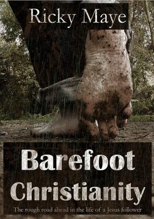 Barefoot Christianity by Ricky Maye