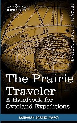 The Prairie Traveler by Randolph Barnes Marcy