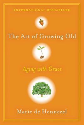 The Art of Growing Old by Marie de Hennezel