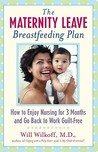 The Maternity Leave Breastfeeding Plan: How to Enjoy Nursing for 3 Months and Go Back to Work Guilt-Free