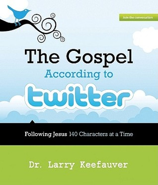 The Gospel According to Twitter: Following Jesus 140 Characters at a Time