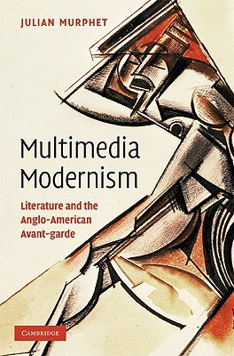 Multimedia Modernism by Julian Murphet