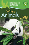 Where Animals Live (Kingfisher Readers Level 2)