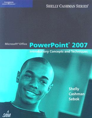 Microsoft PowerPoint 2007: Introductory Concepts and Techniques