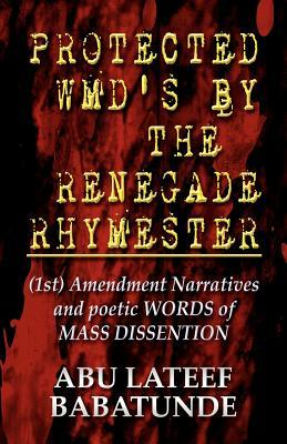 Protected Wmd's by the Renegade Rhymester: (1st) Amendment Narratives and Poetic Words of Mass Dissention