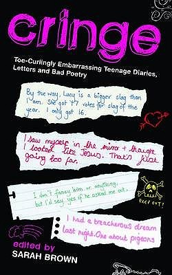 Cringe: Toe Curlingly Embarrassing Teenage Diaries, Love Letters And Bad Poetry