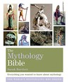 The Mythology Bible: Everything you wanted to know about mythology (The Godsfield Bible Series)