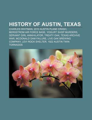 History of Austin, Texas: Charles Whitman, 2010 Austin Plane Crash, Bergstrom Air Force Base, Yogurt Shop Murders, Servant Girl Annihilator