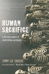 Human Sacrifice: A Shocking Expose of Ritual Killing Worldwide