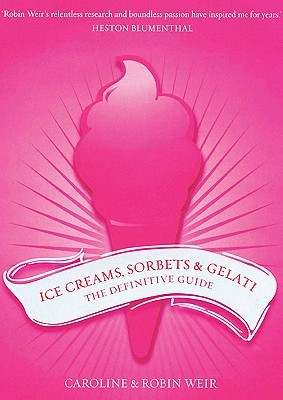 Ice Creams, Sorbets and Gelati: The Definitive Guide