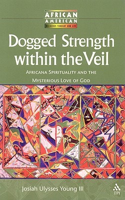 Dogged Strength within the Veil: Africana Spirituality and the Mysterious Love of God