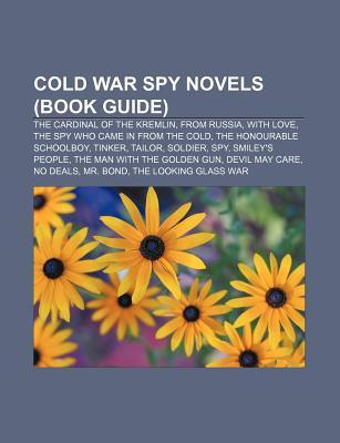 Cold War Spy Novels (Book Guide): The Cardinal of the Kremlin, from Russia, with Love, the Spy Who Came in from the Cold