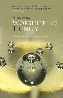 Worshipping Trinity: Coming Back To The Heart of Worship