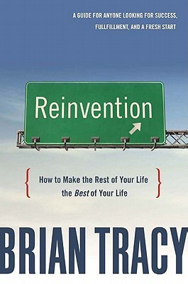 Reinvention: How to Make the Rest of Your Life the Best of Your Life