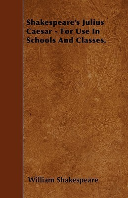 Shakespeare's Julius Caesar - For Use in Schools and Classes.