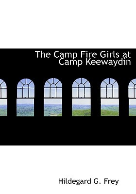 The Camp Fire Girls at Camp Keewaydin: Or, Paddles Down