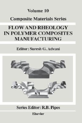 Flow and Rheology in Polymer Composites Manufacturing (Composite Materials Series) (Composite Materials Series)