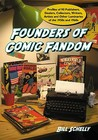 Founders of Comic Fandom: Profiles of 90 Publishers, Dealers, Collectors, Writers, Artists and Other Luminaries of the 1950s and 1960s