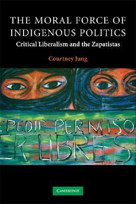 The Moral Force of Indigenous Politics by Courtney Jung