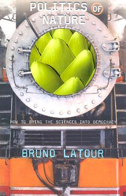 Politics of Nature by Bruno Latour