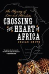 Crossing the Heart of Africa: An Odyssey of Love and Adventure