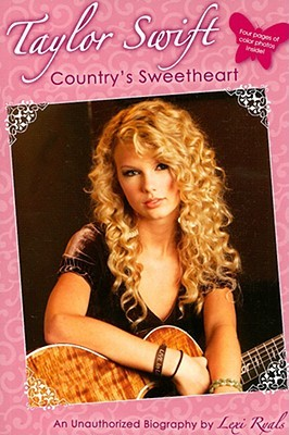 Taylor Swift: Country's Sweetheart: An Unauthorized Biography