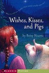 Wishes, Kisses, and Pigs by Betsy Hearne
