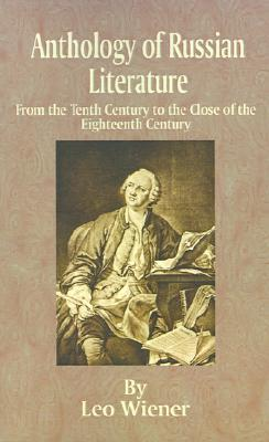 Anthology of Russian Literature: From the Tenth Century to the Close of the Eighteenth Century