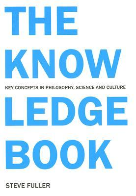 The Knowledge Book: Key Concepts in Philosophy, Science, and Culture