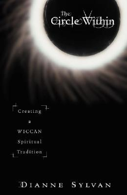 The Circle Within: Creating a Wiccan Spiritual Tradition